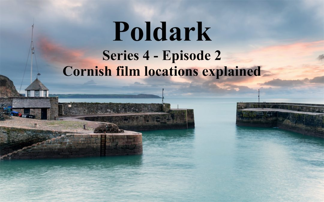 Poldark Series 4 – Episode 2 – Cornwall filming locations explained