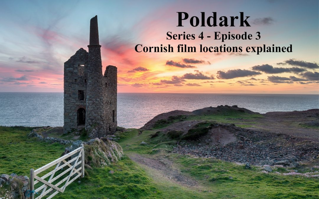 Poldark Series 4 – Episode 3 – Cornwall filming locations explained
